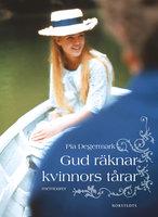 Gud räknar kvinnors tårar : memoarer - Pia Degermark