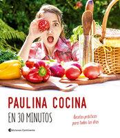 Paulina cocina en 30 minutos - Paulina Cocina