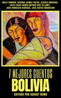 7 mejores cuentos - Bolivia - Adela Zamudio, August Nemo, Ricardo Jaimes Freyre, Alcides Arguedas, Julio Lucas Jaimes, Antonio Díaz Villamil, Juan Francisco Bedregal