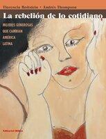 La rebelión de lo cotidiano - Andrés Thompson, Florencia Roitstein