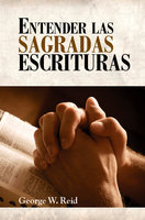 Entender las Sagradas Escrituras - George Reid