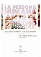 La persona humana ante el derecho internacional - Gustavo Barbarán