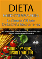Dieta Mediterránea - La Ciencia Y El Arte De La Dieta Mediterránea - Anthony Fung, Jason T. William