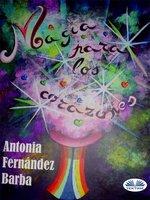 Magia Para Los Corazones - Antonia Fernández Barba