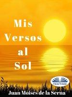 Mis Versos Al Sol - Juan Moisés de la Serna