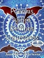 Poemas Sobre Delfines Juguetones - Juan Moisés de la Serna
