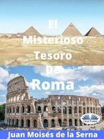 El Misterioso Tesoro De Roma - Juan Moisés de la Serna