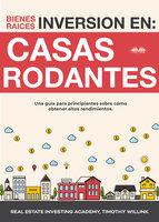 Inversión En Bienes Raíces: Casas Rodantes - Timothy Willink, Real Estate Investing Academy