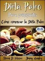 Dieta Paleo Para Principiantes: Cómo Comenzar La Dieta Paleo - Steven D. Moore, Jimmy Gundry