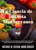 La Ciencia De La Dieta Mediterránea - Michael M. Sisson, Mark Greger