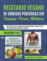Recetario Vegano De Comidas Poderosas Sin Carnes Para Atletas - Joseph P. Turner