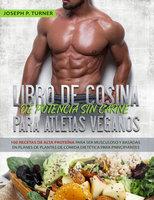 Libro De Cocina De Potencia Sin Carne Para Atletas Veganos - Joseph P. Turner