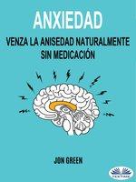 Anxiedad: Venza La Anisedad Naturalmente Sin Medicación - Jon Green
