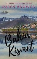 Bahía Kismet - Dawn Brower