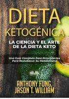 Dieta Ketogénica - La Ciencia Y El Arte De La Dieta Keto - Anthony Fung, Jason T. William
