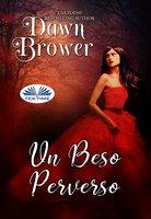 Un Beso Perverso - Dawn Brower