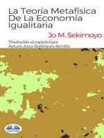 La Teoría Metafísica De La Economía Igualitaria. - Jo M. Sekimonyo