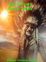 Soy El Fruto De La Tierra - Aldivan Teixeira Torres