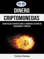 Dinero: Criptomonedas: Secretos De Expertos Para El Comercio, Gestión De Inversiones Y Minería - Timothy Ramsey
