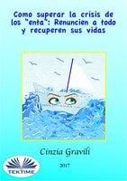 """Como Superar La Crisis De Los """"enta"""": Renuncien A Todo Y Recuperen Sus Vidas. - Cinzia Gravili"""