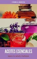 Aceites Esenciales Para Tu Salud Y Belleza - Lyudmila Ananieva