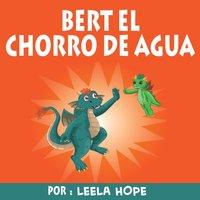 Bert el chorro de agua - Leela Hope