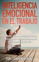 Inteligencia Emocional en el Trabajo - Lawrence Franz