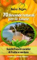 70 Bevande naturali per la salute - Cristina Rebiere, Olivier Rebiere
