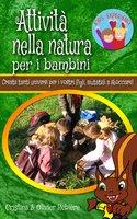 Attività nella natura per i bambini - Cristina Rebiere, Olivier Rebiere