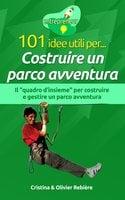 101 idee utili per... Costruire un parco avventura - Cristina Rebiere, Olivier Rebiere