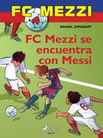 FC Mezzi 4: FC Mezzi se encuentra con Messi - Daniel Zimakoff