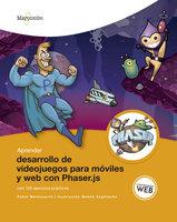 Aprender desarrollo de videojuegos para móviles y web con Phaser.js - Pablo Monteserín