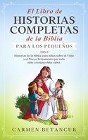 El Libro de Historias Completas de la Biblia para los pequeños - Carmen Betancur