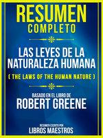 Resumen Completo: Las Leyes De La Naturaleza Humana (The Laws Of The Human Nature) - Basado En El Libro De Robert Greene - Libros Maestros
