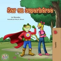 Ser un superhéroe - Liz Shmuilov