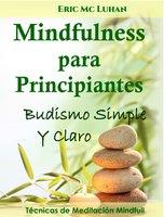 Mindfulness para principiantes. Budismo simple y claro - Eric Mc Luhan