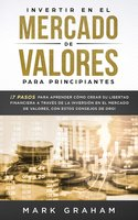 Invertir en el Mercado de Valores para Principiantes - Mark Graham