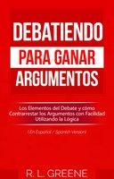 Debatiendo para Ganar Argumentos - R. L. Greene