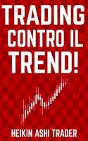 Trading Contro il Trend! - Heikin Ashi Trader