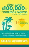 Cómo ganar $ 100,000 por año en ingresos pasivos y viajar por el mundo (Spanish Version)(Versión en español) - Chase Andrews