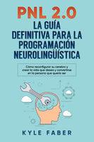 PNL 2.0: la guía definitiva para la programación neurolingüística - Kyle Faber