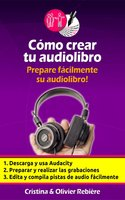 Cómo crear tu audiolibro - Cristina Rebiere, Olivier Rebiere