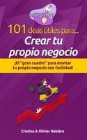 101 ideas útiles para... Crear tu propio negocio - Cristina Rebiere, Olivier Rebiere