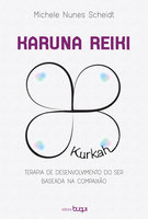 Karuna Reiki: terapia de desenvolvimento do ser baseada na compaixão - Michele Nunes Scheidt