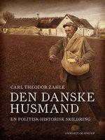 Den danske husmand. En politisk-historisk skildring - Carl Theodor Zahle
