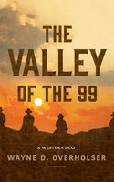 The Valley of the 99: A Western Duo - Wayne D. Overholser