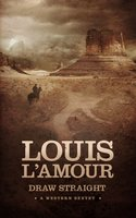 Draw Straight: A Western Sextet - Louis L'Amour