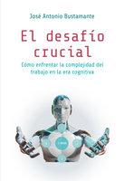 El desafío crucial - José Antonio Bustamante
