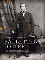 Ballettens digter. 3 Bournonville-essays - Erik Aschengreen