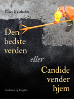 Den bedste verden eller Candide vender hjem - Claes Kastholm